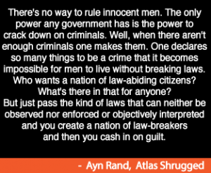 The only power any government has is the power to crack down on criminal. Well, when there aren't enough criminals one makes them. One declares so many things to be a crime that it becomes impossible for men to live without breaking laws. Who wants a nation of law-abiding citizens? What's there in that for anyone? But just pass the kind of laws that can neither be observed nor enforced or objectively interpreted – and you create a nation of law-breakers – and then you cash in on guilt.